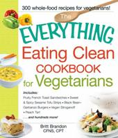 The Everything Eating Clean Cookbook for Vegetarians: Includes Fruity French Toast Sandwiches, Sweet  Spicy Sesame Tofu Strips, Black Bean-Garbanzo Burgers, Vegan Stroganoff, Peach Tart and hundreds m 1440551405 Book Cover