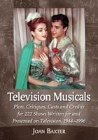 Television Musicals: Plots, Critiques, Casts and Credits for 222 Shows Written for and Presented on Television, 1944-1996 0786474041 Book Cover