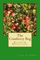 The Cranberry Bog: Recipes & Miscellanea 1537370472 Book Cover