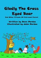 Gladly The Cross Eyed Bear: And Other Friends Of Fairwood Forest 147763908X Book Cover