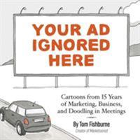 Your Ad Ignored Here: Cartoons from 15 Years of Marketing, Business, and Doodling in Meetings 0999070312 Book Cover