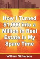 How I Turned $1,000 Into a Million in Real Estate in My Spare Time 1607964244 Book Cover