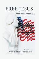 Free Jesus; Liberate America 0595293204 Book Cover