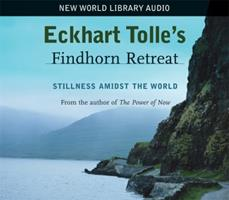 Eckhart Tolle's Findhorn Retreat: Stillness Amidst the World 1577315081 Book Cover