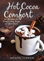 Cocoa Comfort: 50 Cozy Hot Chocolate Recipes to Warm Your Winter