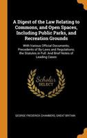 A Digest of the Law Relating to Commons, and Open Spaces, Including Public Parks, and Recreation Grounds: With Various Official Documents; Precedents of By-Laws and Regulations; The Statutes in Full:  0344281639 Book Cover
