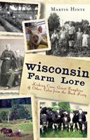 Wisconsin Farm Lore: Kicking Cows, Giant Pumpkins & Other Tales from the Back Forty 1609495381 Book Cover