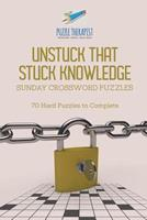 Unstuck That Stuck Knowledge Sunday Crossword Puzzles 70 Hard Puzzles to Complete 154194383X Book Cover
