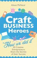 Craft Business Heroes - 30 Creative Entrepreneurs Share the Secrets of Their Success 190870702X Book Cover