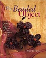 The Beaded Object: Making Gorgeous Flowers & Other Decorative Accents 0806974354 Book Cover