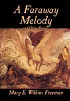 A Faraway Melody and Other Stories by Mary E. Wilkins Freeman, Fiction, Short Stories 1419101137 Book Cover