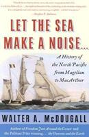 Let the Sea Make a Noise: A History of the North Pacific from Magellan to MacArthur 0380724677 Book Cover