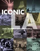 Iconic LA: Stories of LA's Most Memorable Buildings 1883792711 Book Cover