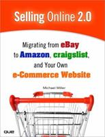Selling Online 2.0: Migrating from Ebay to Amazon, Craigslist, and Your Own E-Commerce Website 0789739747 Book Cover