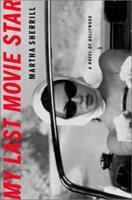 My Last Movie Star: A Novel of Hollywood 0375759492 Book Cover
