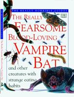 The Really Fearsome Blood-loving Vampire Bat (Really Horrible Guides) 078941029X Book Cover