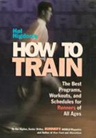Hal Higdon's How to Train: The Best Programs, Workouts, And Schedules For Runners Of All Ages 0875963528 Book Cover