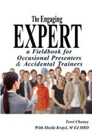 The Engaging Expert: a FieldBook for Occasional Speakers and Accidental Trainers 0985048107 Book Cover