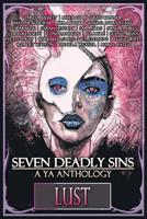 Seven Deadly Sins: A YA Anthology: Lust 1792936931 Book Cover