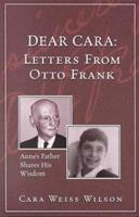 Dear Cara : Letters From Otto Frank; Anne's Father Shares His Wisdom 1880823233 Book Cover