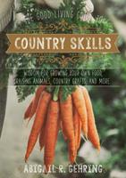 The Good Living Guide to Country Skills: Wisdom for Growing Your Own Food, Raising Animals, Canning and Fermenting, and More 1680991221 Book Cover