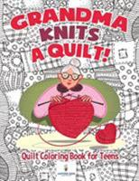 Grandma Knits a Quilt! Quilt Coloring Book for Teens 154193783X Book Cover