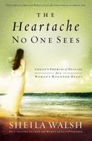 The Heartache No One Sees: Real Healing for a Woman's Wounded Heart 0785262903 Book Cover