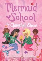 The Clamshell Show (Mermaid School #2) 1419745212 Book Cover