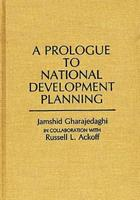 A Prologue to National Development Planning (Contributions in Economics and Economic History) 0313252858 Book Cover