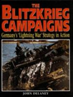 """The Blitzkrieg Campaigns: Germany's """"Lightning War"""" Strategy In Action 1854093487 Book Cover"""