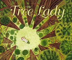 The Tree Lady: The True Story of How One Tree-Loving Woman Changed a City Forever 1442414022 Book Cover