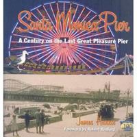 SANTA MONICA PIER: A Century on the Last Great Pleasure Pier 1883318823 Book Cover