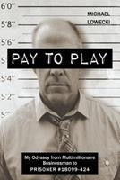 Pay to Play: My Odyssey from Multimillionaire Businessman to Prisoner #18099-424 1539872718 Book Cover
