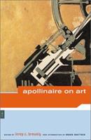 Apollinaire on Art: Essays and Reviews, 1902-1918 0670019194 Book Cover