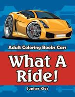 What A Ride!: Adult Coloring Books Cars 1683053540 Book Cover