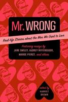 Mr. Wrong: Real-Life Stories About the Men We Used to Love 0345490215 Book Cover