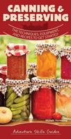 Canning & Preserving: The Techniques, Equipment, and Recipes to Get Started (Adventure Skills Guides)