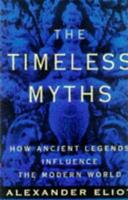 The Timeless Myths: How Ancient Legends Influence the Modern World 0452011264 Book Cover