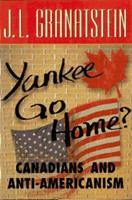 Yankee Go Home: Canadians and Anti-Americanism 0002553015 Book Cover