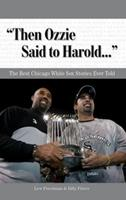 Then Ozzie Said to Harold: The Best Chicago White Sox Stories Ever Told with CD 1600780636 Book Cover