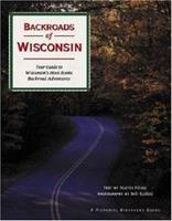 Backroads of Wisconsin: Your Guide to Wisconsin's Most Scenic Backroad Adventures 0896585131 Book Cover