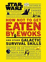 How Not to Get Eaten by Ewoks, and Other Galactic Survival Skills (Star Wars)
