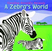 A Zebra's World (Caroline Arnold's Animals) (Caroline Arnold's Animals) 1479563552 Book Cover