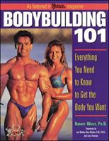 Bodybuilding 101 : Everything You Need to Know to Get the Body You Want 0809227843 Book Cover