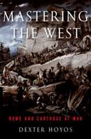 Mastering the West: Rome and Carthage at War 0190663456 Book Cover