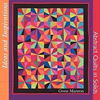 Ideas and Inspirations: Abstract Quilts in Solids 0615245811 Book Cover