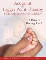 Acupoint and Trigger Point Therapy for Babies and Children: A Parent's Healing Touch 1594771898 Book Cover
