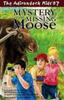 Mystery of the Missing Moose (The Adirondack Kids, Vol. 7) 097070447X Book Cover