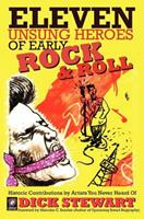 Eleven Unsung Heroes of Early Rock and Roll: Historic Contributions by Artists You Never Heard of 1450585906 Book Cover