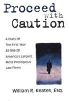 Proceed With Caution: A Diary of the First Year At One Of America's Largest, Most Prestigious Law Firms 0159001811 Book Cover
